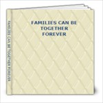 Families can be together forever - 8x8 Photo Book (20 pages)