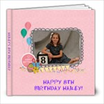 HAILEY-8TH BIRTHDAY - 8x8 Photo Book (20 pages)