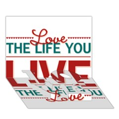 Love The Life You Live Love Bottom 3d Greeting Card (7x5)  by theimagezone