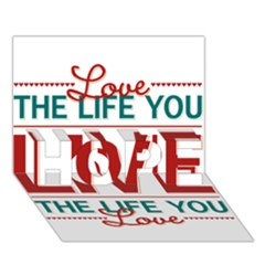 Love The Life You Live Hope 3d Greeting Card (7x5)  by theimagezone