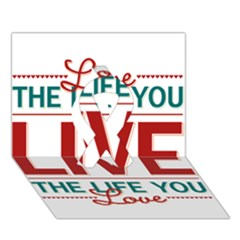 Love The Life You Live Ribbon 3d Greeting Card (7x5)  by theimagezone