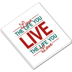 Love The Life You Live Small Memo Pads by theimagezone
