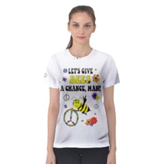 Let s Give Bees A Chance, Man! Women s Sport Mesh Tee by Contest2493611