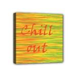 Chill out Mini Canvas 4  x 4