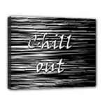 Black an white  Chill out  Canvas 14  x 11