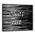 Black an white  Chill out  Canvas 24  x 20