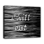 Black an white  Chill out  Deluxe Canvas 24  x 20