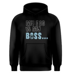 My Dog Is My Boss   Men s Pullover Hoodie by FunnySaying