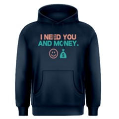 I need you and money - Men s Pullover Hoodie by FunnySaying