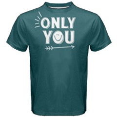 Only You   Men s Cotton Tee by FunnySaying