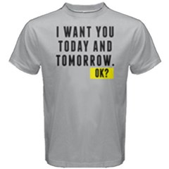 I Want You Today And Tomorrow   Men s Cotton Tee by FunnySaying