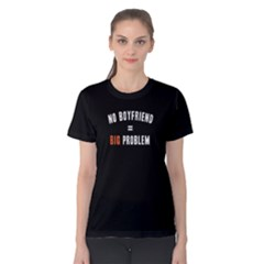 No Boyfriend Big Problem   Women s Cotton Tee by FunnySaying