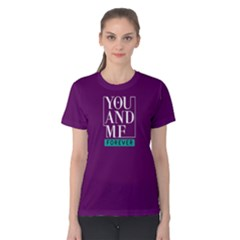 You and me forever - Women s Cotton Tee