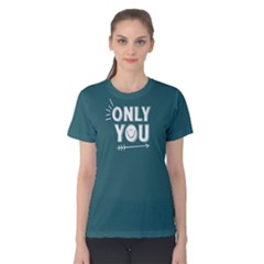 Only You   Women s Cotton Tee by FunnySaying