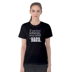If You Love Someone,being Faithful Is Hard   Women s Cotton Tee by FunnySaying