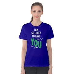 I Am So Lucky To Have You   Women s Cotton Tee by FunnySaying