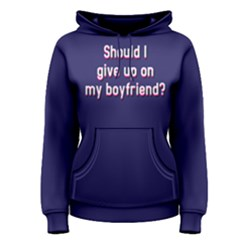 Should I Give Up On My Boyfriend   Women s Pullover Hoodie by FunnySaying