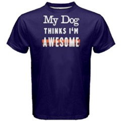 My Dog Thinks I m Awsome   Men s Cotton Tee by FunnySaying