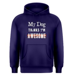 My dog thinks I m awsome - Men s Pullover Hoodie by FunnySaying