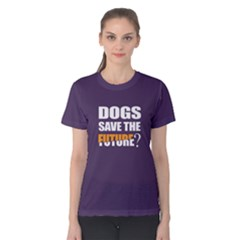 Dogs save the future - Women s Cotton Tee by FunnySaying
