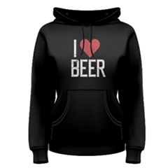 Black i love beer  Women s Pullover Hoodie by FunnySaying
