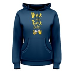 Blue drink first think later  Women s Pullover Hoodie by FunnySaying