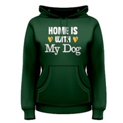 Home is with my dog - Women s Pullover Hoodie by FunnySaying