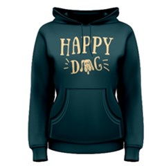 Happy Dog   Women s Pullover Hoodie by FunnySaying