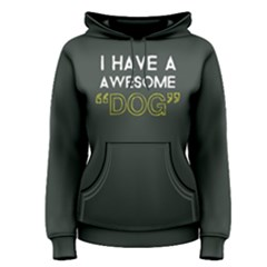 I Have A Awesome Dog   Women s Pullover Hoodie by FunnySaying