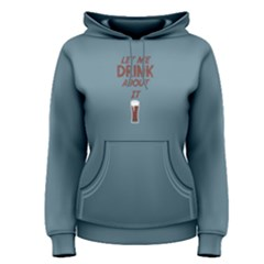 Blue let me drink about it Women s Pullover Hoodie by FunnySaying