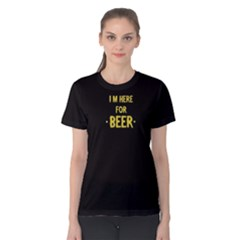 Black i m here for beer Women s Cotton Tee by FunnySaying