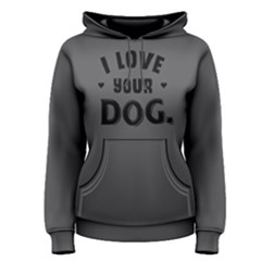 I Love Your Dog   Women s Pullover Hoodie by FunnySaying
