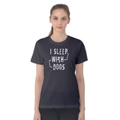 I Sleep With Dogs   Women s Cotton Tee by FunnySaying