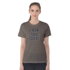 I run this city - Women s Cotton Tee by FunnySaying