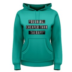 Running Cheaper Than Therapy   Women s Pullover Hoodie by FunnySaying