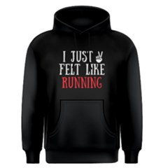 I just felt like running - Men s Pullover Hoodie by FunnySaying