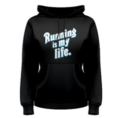 Running Is My Life   Women s Pullover Hoodie by FunnySaying