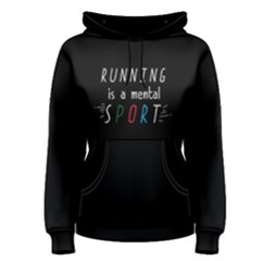 Running Is A Mental Sport   Women s Pullover Hoodie by FunnySaying
