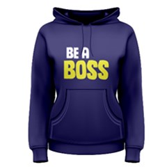 Be a boss - Women s Pullover Hoodie by FunnySaying