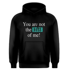 You Are Not The Boss Of Me   Men s Pullover Hoodie by FunnySaying