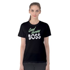 Good Morning Boss   Women s Cotton Tee by FunnySaying