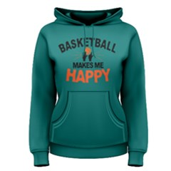Basketball Makes Me Happy   Women s Pullover Hoodie by FunnySaying