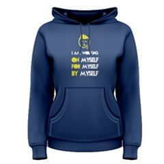 Blue I Am Working On Myself, For Myself, By Myself Women s Pullover Hoodie by FunnySaying