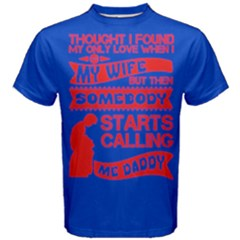 Blue & Red Only Love Wife Starts Calling Daddy Men s Cotton Tee by ThinkOutisdeTheBox