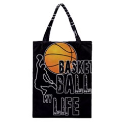 Basketball Is My Life Classic Tote Bag by Valentinaart