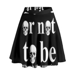 To Be Or Not To Be High Waist Skirt by Valentinaart