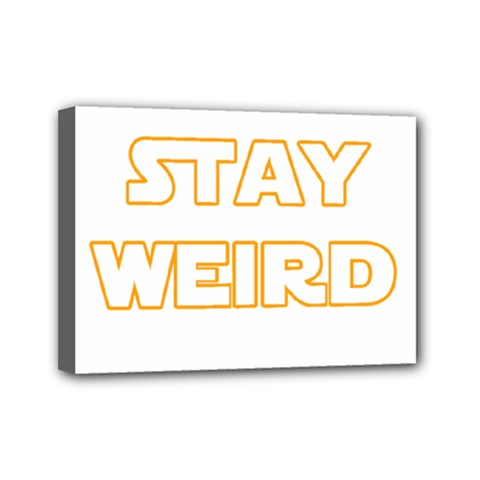 Stay Weird Mini Canvas 7  X 5  by Valentinaart