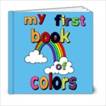 my first book of colors - 6x6 Photo Book (20 pages)