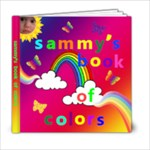 Sammy s Book Of Colors #1 - B - 6x6 Photo Book (20 pages)