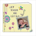 Let Them Be Little 6x6 Photo Book - 6x6 Photo Book (20 pages)